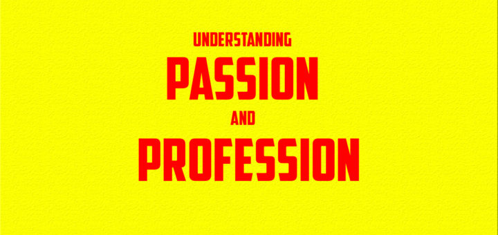 understanding passion and profession